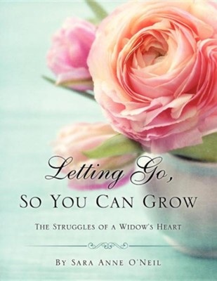 Letting Go, So You Can Grow  -     By: Sara Anne O'Neil