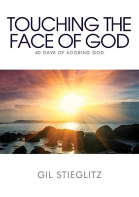Touching the Face of God: 40 Days of Adoring God  -     By: Gil L. Stieglitz