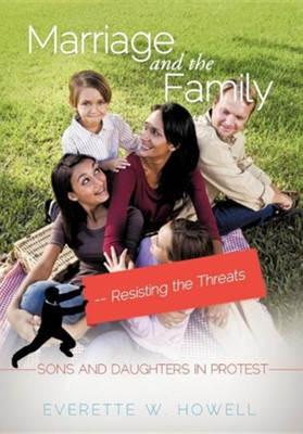 Marriage and the Family-Resisting the Threats  -     By: Everette W. Howell