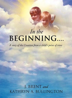 In the Beginning.......  -     By: J. Brent, Kathryn A. Bullington
