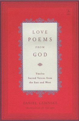 Love Poems from God: Twelve Sacred Voices from the East and West  -     By: Daniel Ladinsky