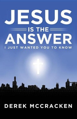 Jesus Is the Answer  -     By: Derek McCracken