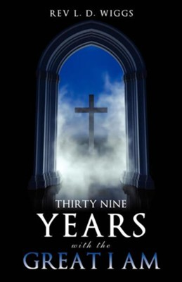 Thirty Nine Years with the Great I Am  -     By: Rev. L.D. Wiggs