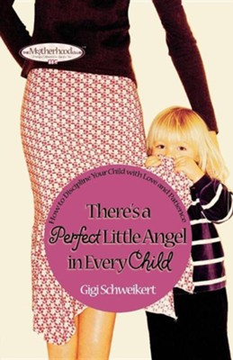 There's A Perfect Little Angel In Every Child: Guiding Your Children to a Bright Future  -     By: Gigi Schweikert