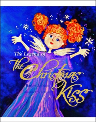 The Legend of the Christmas Kiss  -     By: Barbie Jenkins