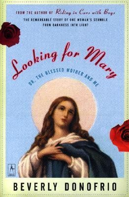 Looking for Mary: Or, the Blessed Mother and Me  -     By: Beverly Donofrio