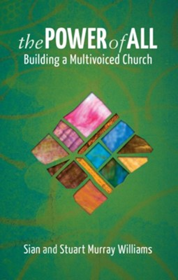 The Power of All: Building a Multivoiced Church  -     By: Sian Williams, Stuart Murray William