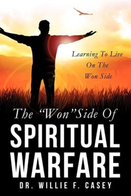 The Won Side of Spiritual Warfare  -     By: Dr. Willie F. Casey
