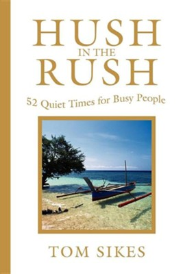 Hush in the Rush: 52 Quiet Times for Busy People  -     By: Tom Sikes