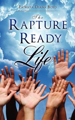 The Rapture Ready Life  -     By: Patricia Diana Boyd