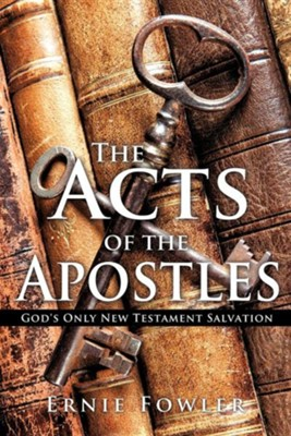 The Acts of the Apostles: God's Only New Testament Salvation]   -     By: Ernie Fowler