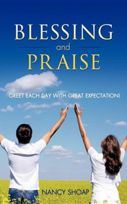 Blessing and Praise  -     By: Nancy Shoap