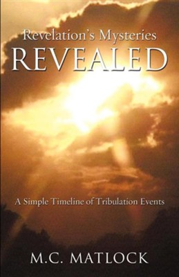Revelation's Mysteries Revealed  -     By: M.C. Matlock