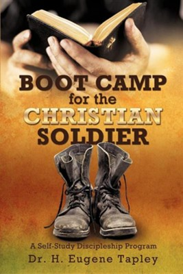 Boot Camp for the Christian Soldier  -     By: Dr. H. Eugene Tapley