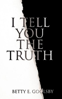 I Tell You the Truth  -     By: Betty E. Goolsby