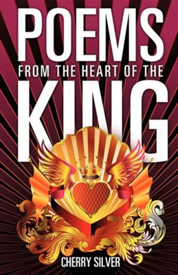 Poems from the Heart of the King  -     By: Cherry Silver