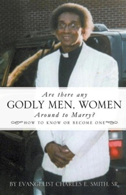 Are There Any Godly Men, Women Around to Marry?  -     By: Evangelist Charles E. Smith Sr.