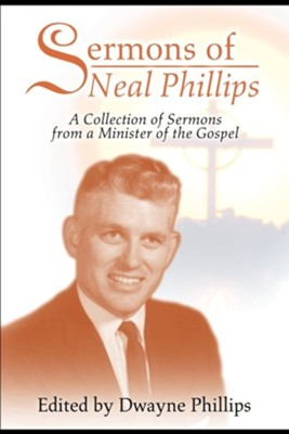 Sermons of Neal Phillips: A Collection of Sermons from a Minister of the Gospel  -     By: Dwayne Phillips