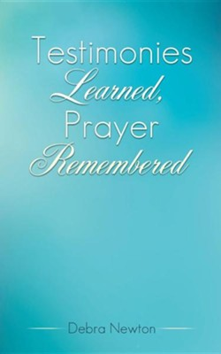 Testimonies Learned, Prayer Remembered  -     By: Debra Newton
