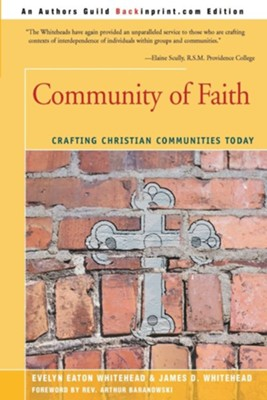 Community of Faith: Crafting Christian Communities Today  -     By: Evelyn Eaton Whitehead, James D. Whitehead, Arthur R. Baranowski