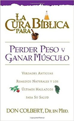 La Cura Biblica Para Perder Peso y Ganar Musculo = The Bible Cure for Weight Loss and Muscle Gain  -     By: Dr. Don Colbert