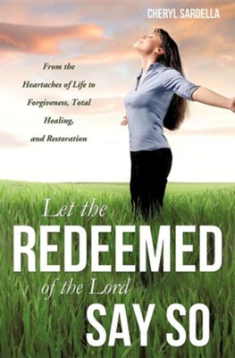 Let the Redeemed of the Lord Say So  -     By: Cheryl Sardella