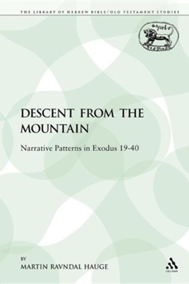The Descent from the Mountain: Narrative Patterns in Exodus 19-40  -     Edited By: Martin Ravndal Hauge     By: Martin Ravndal Hauge
