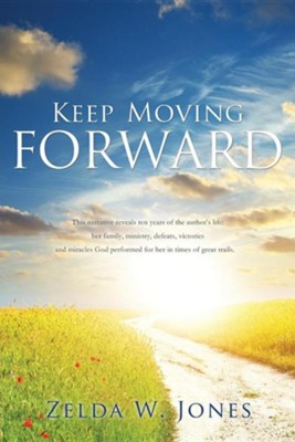 Keep Moving Forward  -     By: Zelda W. Jones