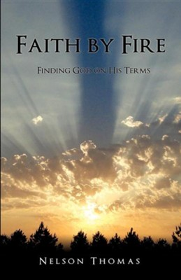 Faith by Fire  -     By: Nelson Thomas