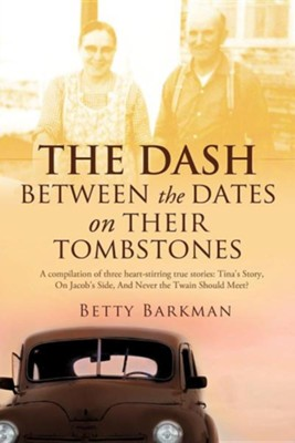 The Dash Between the Dates on Their Tombstones  -     By: Betty Barkman