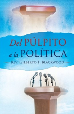 del Pulpito a la Politica  -     By: Gilberto Blackwood