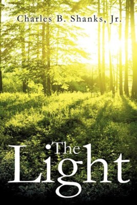 The Light  -     By: Charles B. Shanks Jr.