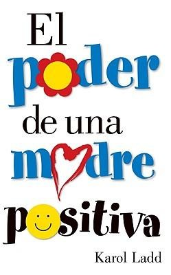 El Poder de Una Madre Positiva = The Power of a Positive Mom  -     By: Karol Ladd