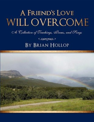 A Friend's Love Will Overcome  -     By: Brian Hollop