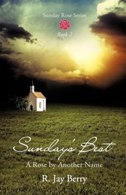 Sunday's Best: A Rose by Another Name   -     By: R. Jay Berry