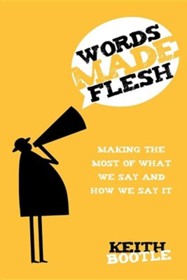 Words Made Flesh  -     By: Keith Bootle
