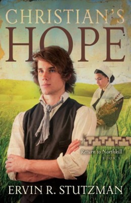 Christian's Hope: Return to Northkill, Book 3  -     By: Ervin Stutzman