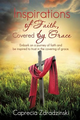 Inspirations of Faith, Covered by Grace  -     By: Caprecia Zdradzinski