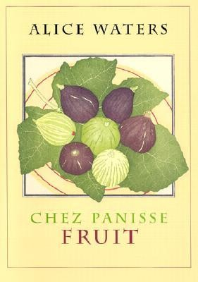 Chez Panisse Fruit  -     By: Alice Waters