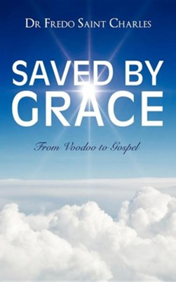 Saved by Grace from Voodoo to Gospel  -     By: Dr. Fredo Saint Charles