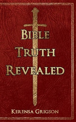 Bible Truth Revealed  -     By: Kerensa C. Grigson