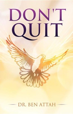 Don't Quit  -     By: Dr. Ben Attah