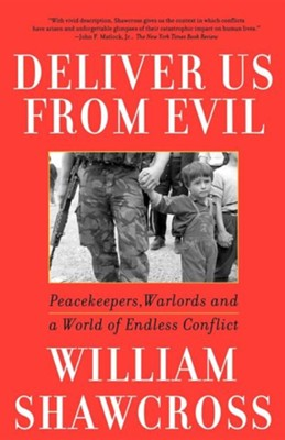 Deliver Us from Evil: Peacekeepers, Warlords and a World of Endless Conflict  -     By: William Shawcross
