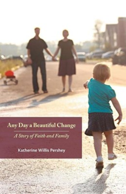 Any Day a Beautiful Change: A Story of Faith and Family  -     By: Katherine Wilis Pershey