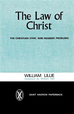 The Law of Christ: The Christian Ethic and Modern Problems  -     By: William Lillie