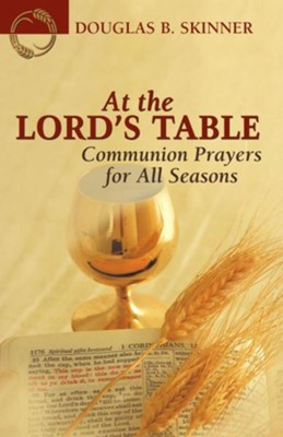 At the Lord's Table: Communion Prayers for All Seasons  -     By: Douglas B. Skinner