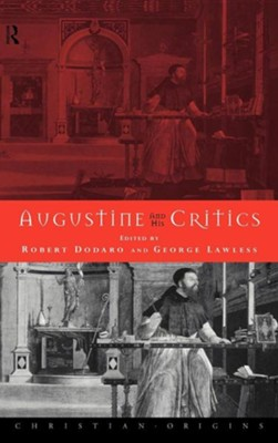 Augustine and His Critics  -     Edited By: Robert Dodaro, George Lawless     By: Robert Dodaro(ED.) & George Lawless(ED.)