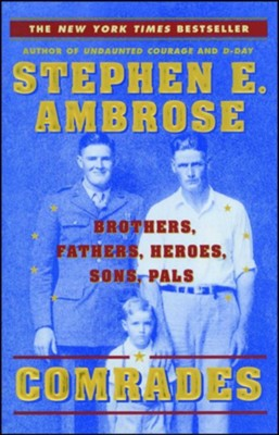 Comrades: Brothers, Fathers, Heroes, Sons, Pals  -     By: Stephen E. Ambrose