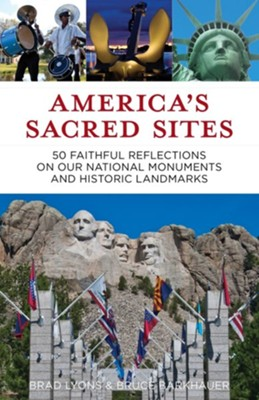 America's Sacred Sites: 50 Faithful Reflections on Our National Monuments and Historic Landmarks  -     By: Brad Lyons, Bruce Barkhauer