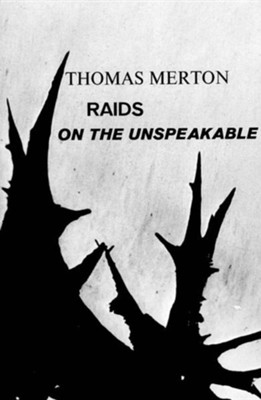 Raids on the Unspeakable  -     By: Thomas Merton